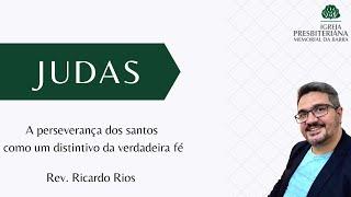 A perseverança dos santos como um distintivo da verdadeira fé - Judas 1. 1-13 | Rev. Ricardo Rios