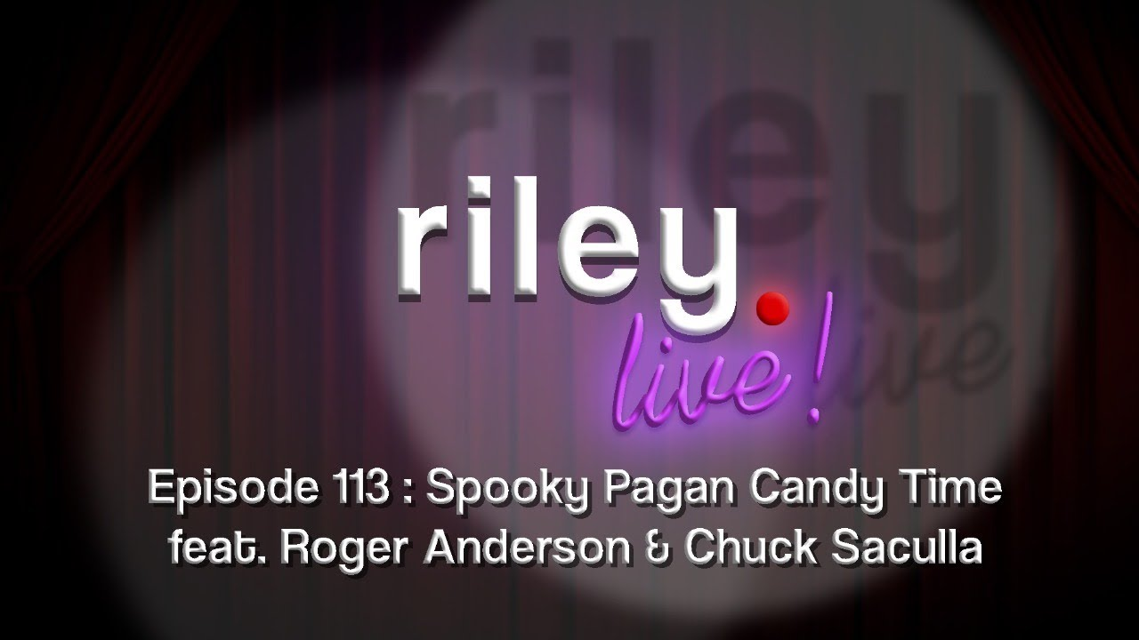 rileyLive! Episode 113 : Spooky Pagan Candy Time (feat. Roger Anderson & Chuck Saculla)