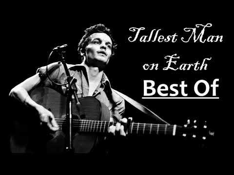 Tallest Man on Earth - Best Of Tallest Man on Earth [Full Album]