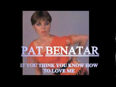 Pat Benatar  If You Think You Know How To Love Me