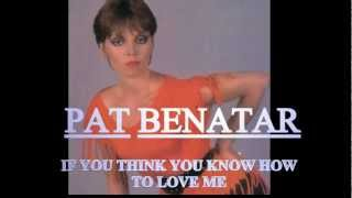 Watch Pat Benatar If You Think You Know How To Love Me video