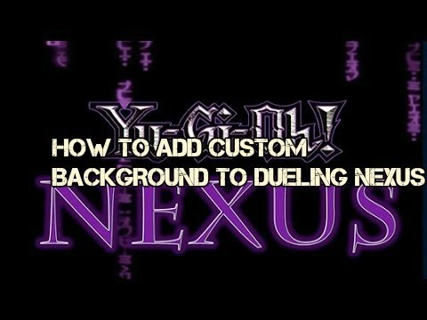 How to add a custom background to DUELING NEXUS [See Desc]