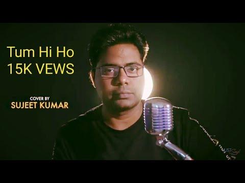 Tum Hi Ho |Cover By SUJEET KUMAR |Aashiqui 2 | arijit singh| shraddha Kapoor | Aditya Roy Kapoor.