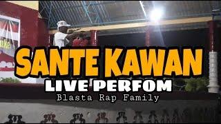 Sante kawan _ LIVE PERFOM _ Blasta Rap Family