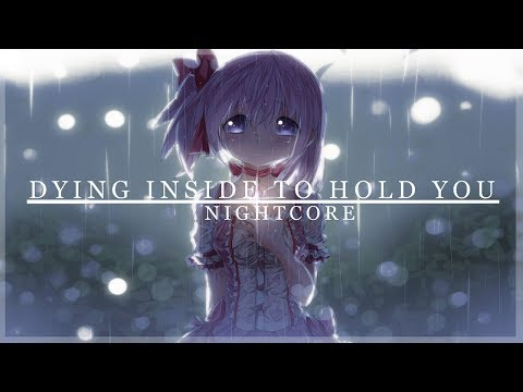 「Nightcore」→ Dying Inside To Hold You