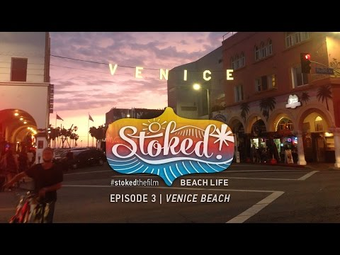STOKED! EPISODE 3 : VENICE BEACH : THEN AND NOW