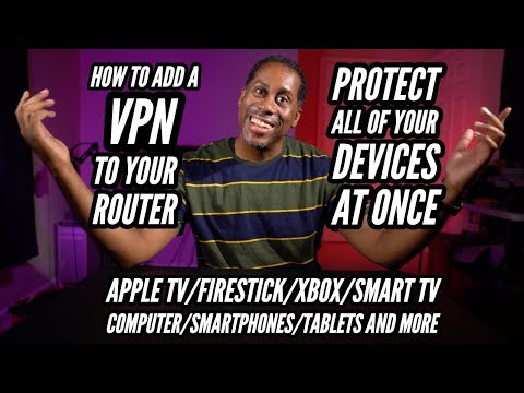 How To Add A VPN On To Your Router And Protect All Of Your Devices At Once