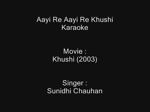 Aayi Re Aayi Re Khushi - Karaoke - Khushi (2003) - Sunidhi Chauhan