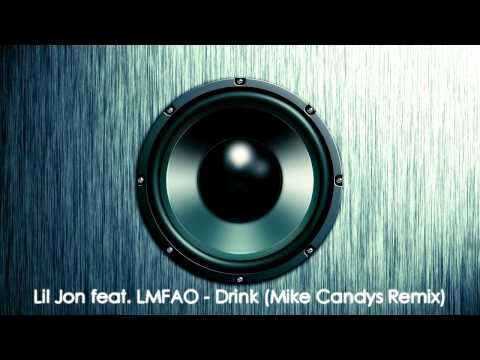 [HQ] Lil Jon feat. LMFAO - Drink [Mike Candys Remix]