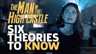 6 Theories to Know - The Man in the High Castle