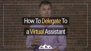 How To Delegate To a Virtual Assistant | Dan Martell