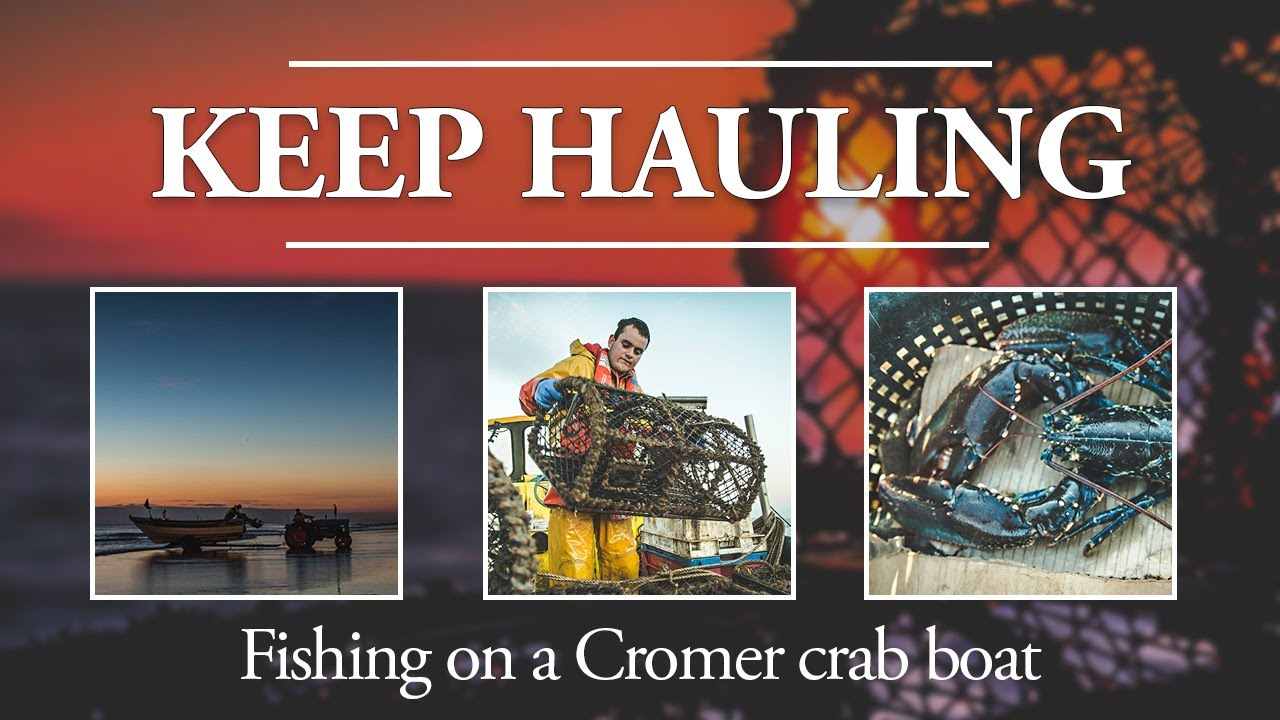 Keep Hauling - a morning on the North Sea with Cromer crab & lobster fisherman Henry Randell