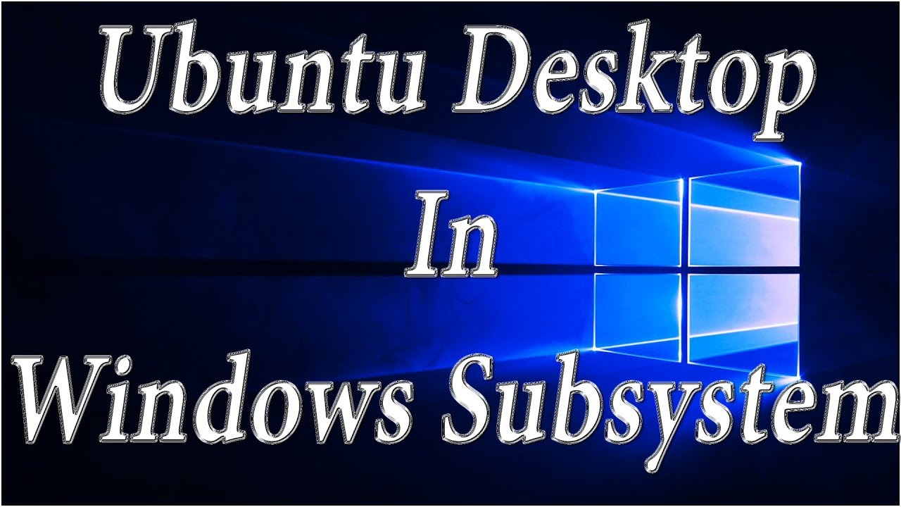 How To Run Ubuntu Desktop On Windows 10 [Windows Subsystem For Linux]