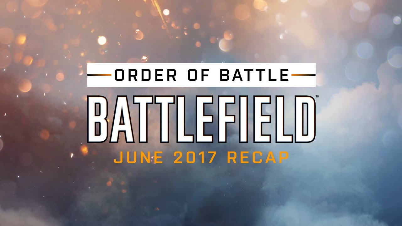 Battlefield Monthly Recap - Order of Battle - June 2017