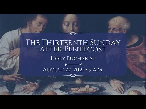 8/22/21: 9 a.m. | The 13th Sunday after Pentecost at Saint Paul's Episcopal Church, Chestnut Hill