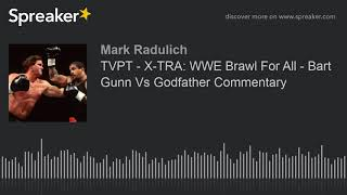 TVPT - X-TRA: WWE Brawl For All - Bart Gunn Vs Godfather Commentary