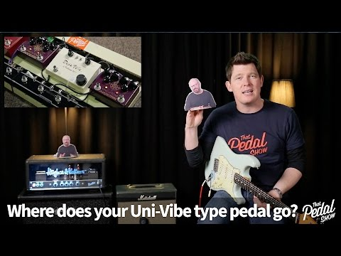 That Pedal Show – Uni-Vibe Type Pedals: Where Do They Go On Your Board?