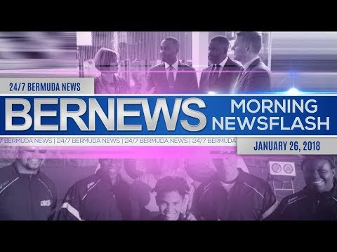 Bernews Newsflash For Friday, January 26, 2018