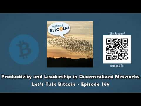 Productivity and Leadership in Decentralized Networks - Let's Talk Bitcoin Episode 166