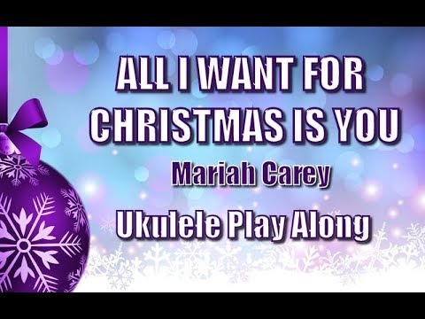 All I Want For Christmas Is You - Ukulele Play Along
