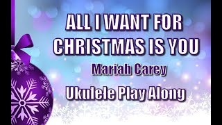 All I Want For Christmas Is You - Ukulele Play Along