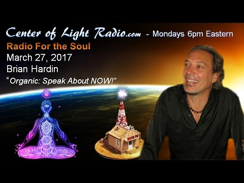 "Center of Light Radio - Brian Hardin, ""ORGANIC: Speak About Now"""
