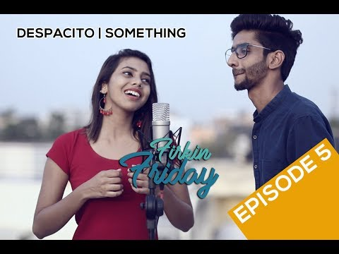 Firkin Friday Ep5 | Despacito | Tell Me Something | Cover | Ritwija | Anupam