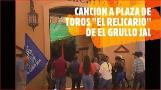 EL GRULLO JALISCO 2020 CANCION A PLAZA DE TOROS EL RELICARIO