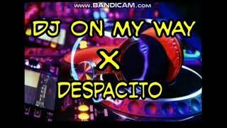 DJ On My Way VS Despacito Remix Terbaru 2019