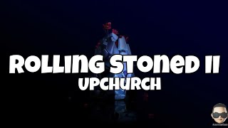 Upchurch - Rolling Stoned II (Lyrics)