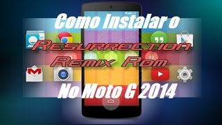 [Tutorial] Como Instalar Uma Custom Rom No Moto G 2014 (Ressurection Remix)
