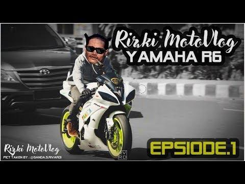 Rizki MotoVlog - PART#184  - JOMBLO NAIK YAMAHA YZF-R6 !! TAMVAN MAKSIMAL !! Eps. 1 of 2