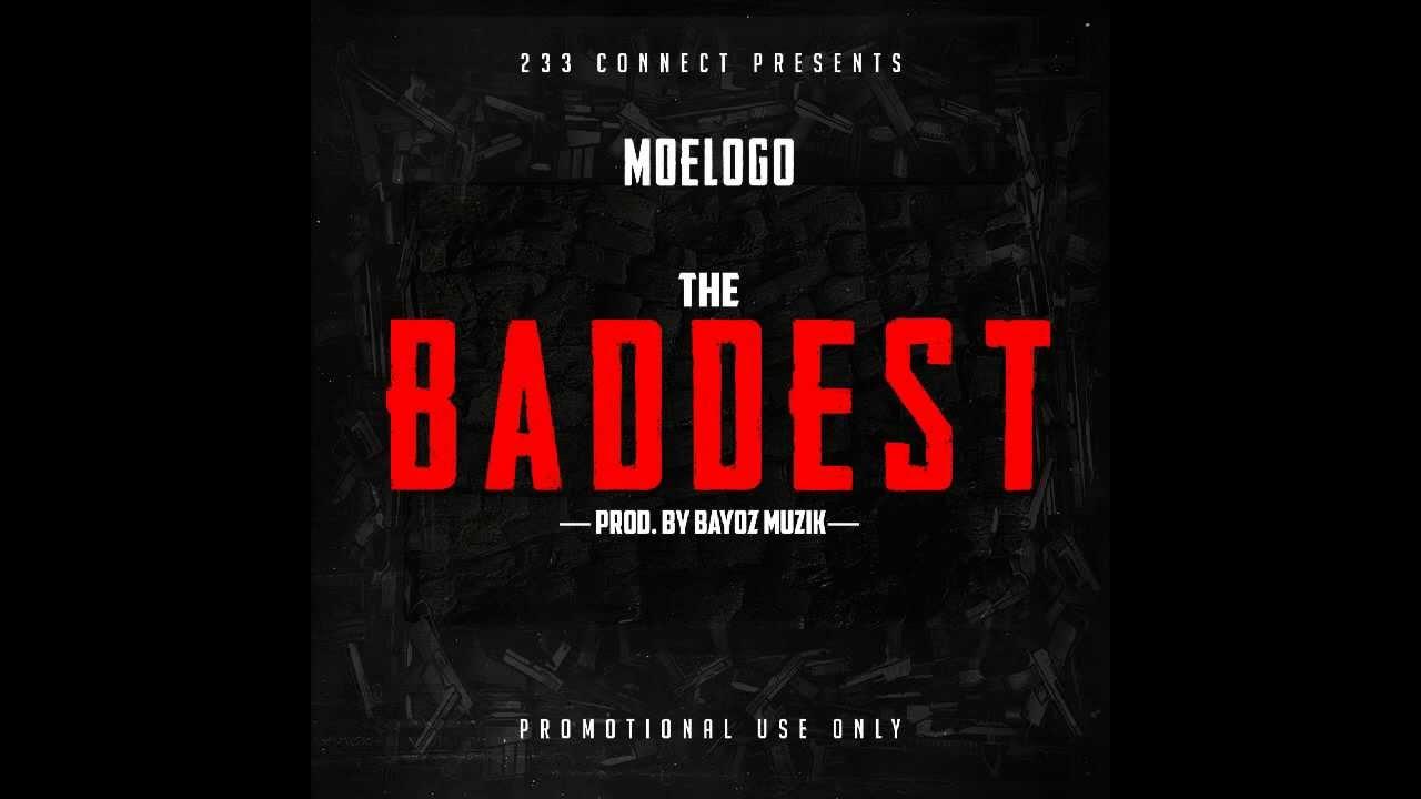 Moelogo - The Baddest (Prod Bayoz Muzik)