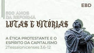 ESCOLA DOMINICAL AO VIVO. 500 ANOS DA REFORMA, A ÉTICA PROTESTANTE EO ESPÍRITO DA CAPITALISMO.