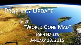 "2015 01 18 John Haller - Prophecy Update ""World Gone Mad"""