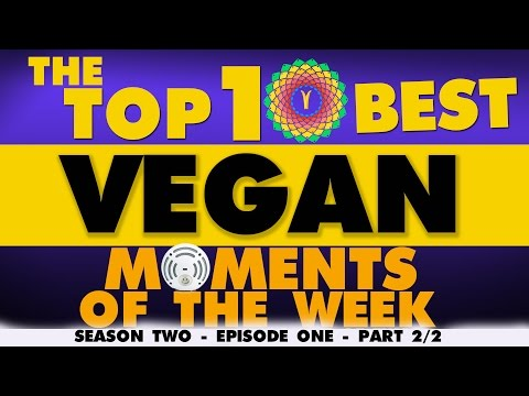 THE TOP 10 BEST VEGAN MOMENTS OF THE WEEK ~ SEASON 2 Episode 01 Part 02