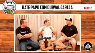 Dois Canecos entrevista Durval Careca - S01E01 - parte 2 de 2