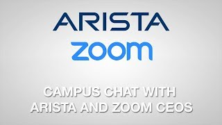 Campus Chat with Arista and Zoom CEOs