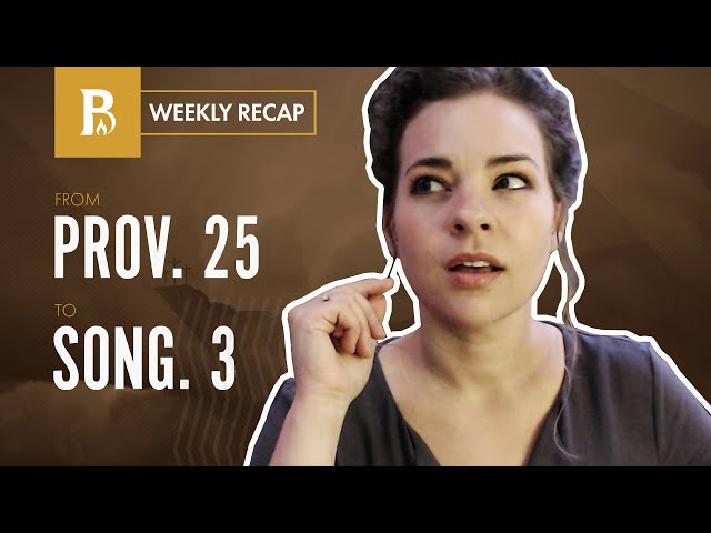 Snow-cooled Drinks and Romantic Poetry • Weekly Recap • Proverbs 25 – Song of Songs 3