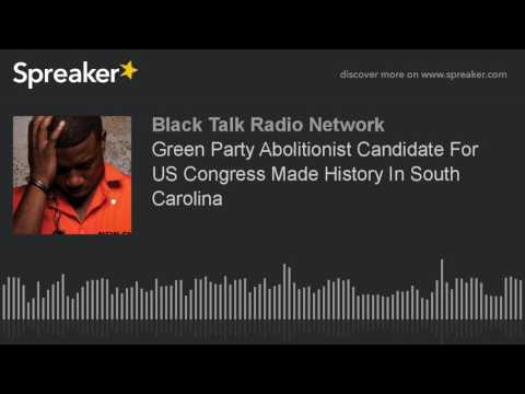 Green Party Abolitionist Candidate For US Congress Made History In South Carolina