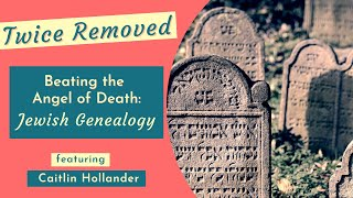 Beating The Angel Oḟ Death: Jewish Genealogy