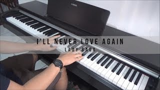 A Star Is Born OST : Lady Gaga - I'll Never Love Again (Piano Cover)