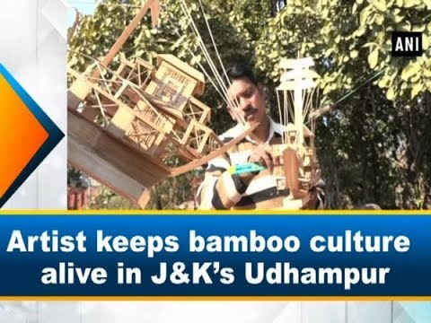 Artist keeps bamboo culture alive in J&K's Udhampur - ANI News