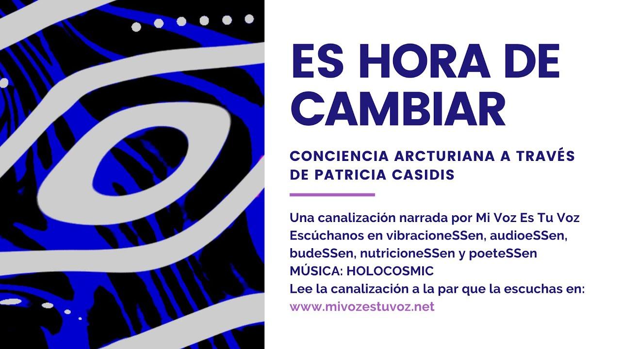 ES HORA DE CAMBIAR | Conciencia arcturiana a través de Patricia Casidis