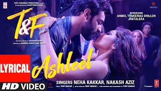 Tuesdays & Fridays: Ashleel (Lyrical) Neha Kakkar| Nakash A |Tony K|Anmol Thakeria Dhillon,Jhataleka