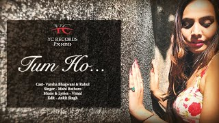 Tum Ho Song Video | Ft. Varsha Bhagwani | Mahi Rathore - YC Records