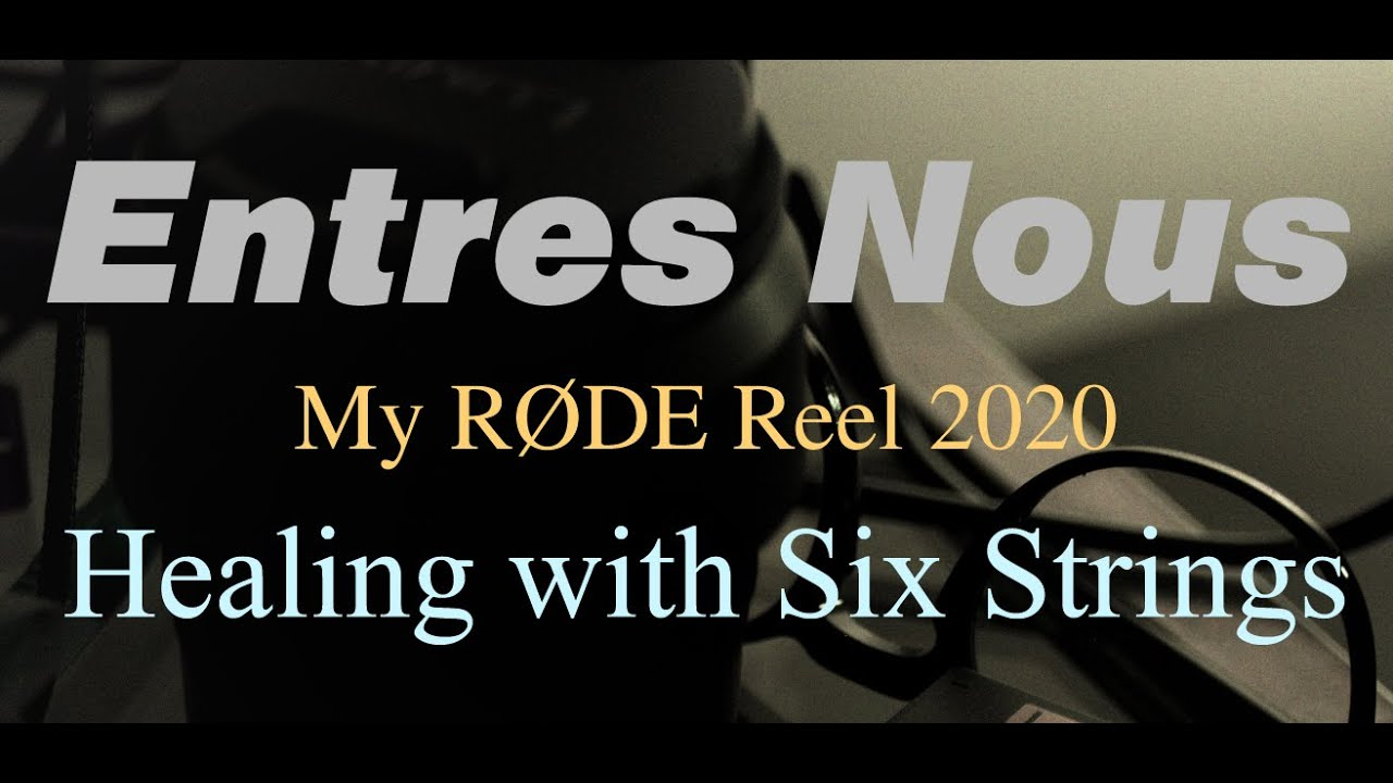 Entres Nous Healing with Six Strings | My RØDE Reel 2020