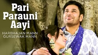 "Pari Parauni Aayi Full Video Song ""Harbhajan Mann"", Gursewak Mann 