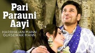 "Pari Parauni Aayi Full Video Song ""Harbhajan Mann"", Gursewak Mann | Satrangi Peengh 2"