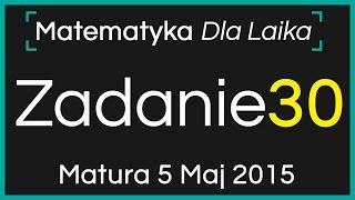 ZADANIE 30 - 5 Maj 2015 - Nowa Matura podstawowa z Matematyki